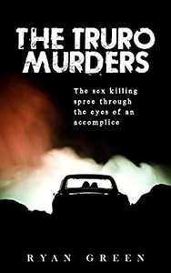 The Truro Murders: The Sex Killing Spree Through the Eyes of an Accomplice (True Crime) kindle edition free at Amazon