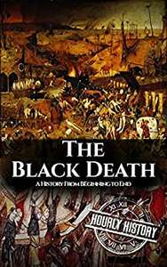 The Black Death: A History From Beginning to End (Pandemic History Book 1) kindle edition free at Amazon