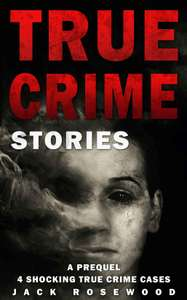 True Crime Stories: A Prequel: 4 Shocking True Crime Cases Kindle edition - free on Amazon