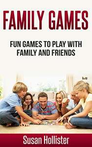 Family Games: Fun Games To Play With Family and Friends (Games To Play Indoors or Outdoors ) - Kindle Edition now Free @ Amazon