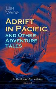 Jules Verne - Adrift in Pacific and Other Adventure Tales – 17 Books in One Volume (Illustrated) - Free @ Amazon
