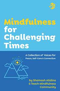 Mindfulness for Challenging Times: A Collection of Voices for Peace, Self-care and Connection Kindle Edition - Free @ Amazon