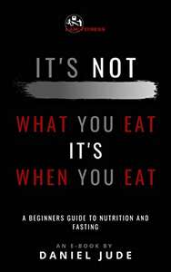 It's Not What You Eat It's When You Eat: Intermittent Fasting, Weight Loss, and Nutrition: A Beginners Guide for kindle Free @ Amazon