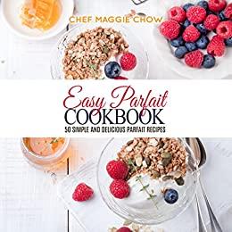 Easy Parfait Cookbook: 50 Simple and Delicious Parfait Recipes, Kindle Edition Free