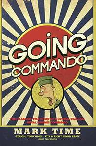 Going Commando: The Hilarious True Story Of A Sixteen Year Old Royal Marines Commando - Mark Time - 99p @ Amazon Kindle