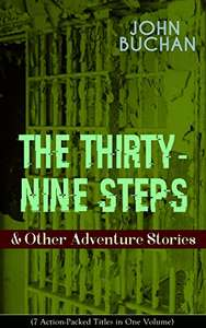 John Buchan - THE THIRTY-NINE STEPS & Other Adventure Stories (7 Action-Packed Titles in One Volume) Kindle Edition - Free @ Amazon