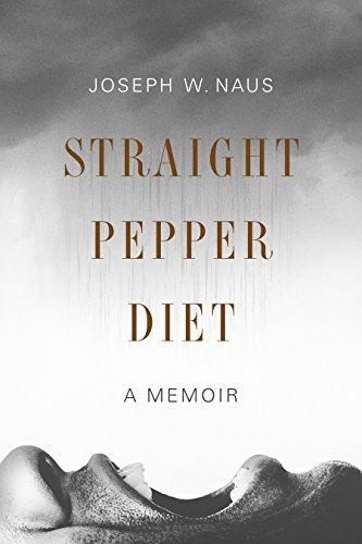 Gripping Memoir - Joseph W. Naus - Straight Pepper Diet: A Memoir Kindle Edition - Free @ Amazon