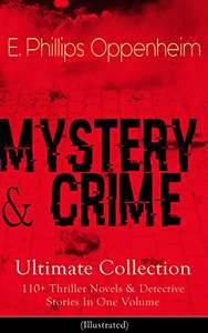 MYSTERY & CRIME Ultimate Collection: 110+ Thriller Novels & Detective Stories In One Volume: (Illustrated) - Free @ Amazon