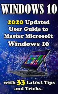 Windows 10: 2020 Updatеd Usеr Guidе to Mastеr Microsoft Windows 10 with 33 Latеst Tips and Tricks - Kindle Edition now Free @ Amazon