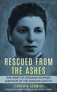 Rescued from the Ashes: The Diary of Leokadia Schmidt, Survivor of the Warsaw Ghetto Kindle Edition - Free @ Amazon