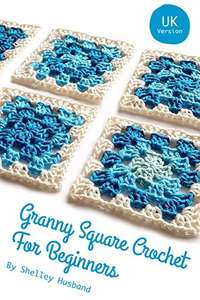 Granny Square Crochet for Beginners UK Kindle Edition free at Amazon