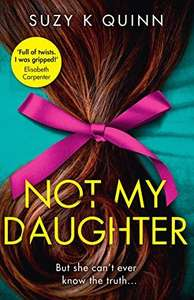 Not My Daughter Kindle book by Suzy Quinn. Limited time price of 99p at Amazon Kindle