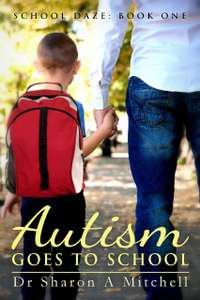 Dr. Sharon A. Mitchell - Autism Goes to School : Book One of the School Daze Series Kindle Edition FREE at Amazon
