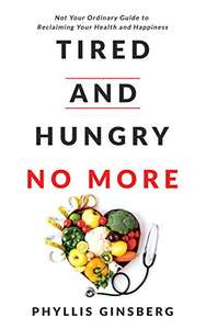 Tired and Hungry No More: Guide to Reclaiming Your Health and Happiness - Kindle Edition Free @ Amazon