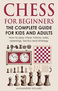 Chess For Beginners:The Complete Guide For Kids And Adults - free Kindle Ebook @ Amazon