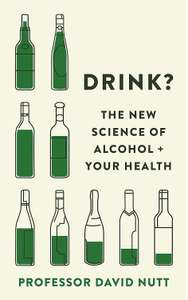 Drink? The Science of Alcohol and your Health - Dr David Nutt. Kindle Ed - Now 99p @ Amazon