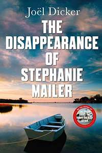The Disappearance of Stephanie Mailer - New Joel Dicker Novel Kindle Edition only 99p Amazon