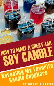 How to Make A Great Soy Jar Candle: Revealing My Favorite Candle Suppliers Kindle Edition FREE at Amazon