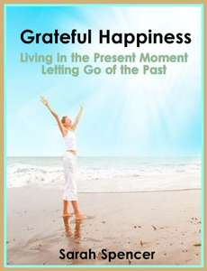 Grateful Happiness: Living in the Present Moment - Letting Go of the Past Kindle Edition - free @ Amazon