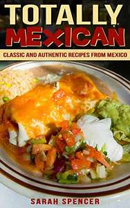 Totally Mexican: Classic and Authentic Recipes from Mexico - Free at Amazon Kindle + more free cookbooks in post