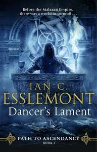 Dancer's Lament by Ian C. Esslemont Kindle Edition - 99p @ Amazon