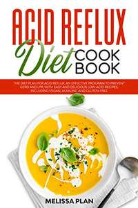 Acid Reflux Diet Cookbook: The Diet Plan for Acid Reflux. An Effective Program with Easy Recipes (Kindle Edition) - Free @ Amazon