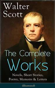The Complete Works of Sir Walter Scott: Novels, Short Stories, Poetry, Memoirs & Letters: (Illustrated) Kindle Edition Free @ Amazon