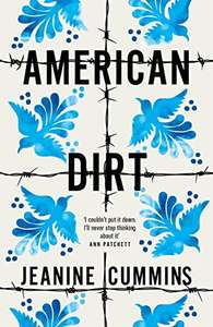 American Dirt (The Sunday Times & New York Times Bestseller) by Jeanine Cummins - Kindle Edition now 99p @ Amazon