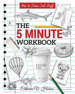 How to Draw Cool Stuff: The 5 Minute Workbook - Kindle Edition now Free @ Amazon