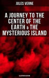 Jules Verne - A Journey to the Center of the Earth & The Mysterious Island (Illustrated Edition) Kindle Edition FREE at Amazon