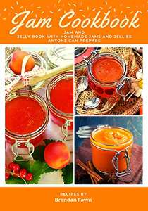 Jam Cookbook: Jam and Jelly Book with Homemade Jams & Jellies Anyone Can Prepare (Sunny Harvest in Jars 6) Kindle edition now Free @ Amazon