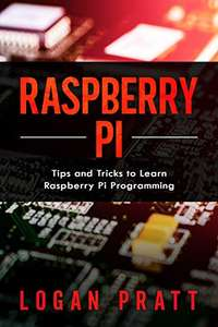 Raspberry Pi: Tips and Tricks to Learn Raspberry Pi Programming - Kindle Edition now Free @ Amazon