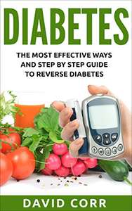 Diabetes: The Most Effective Ways and Step by Step Guide to Reverse Diabetes - Free Kindle edition at Amazon