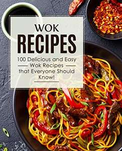Free Kindle Book: Wok Recipes: 100 Delicious and Easy Wok Recipes that Everyone Should Know! @ Amazon