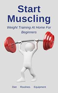 Start Muscling: Weight Training At Home For Beginners - Kindle Edition now Free @ Amazon