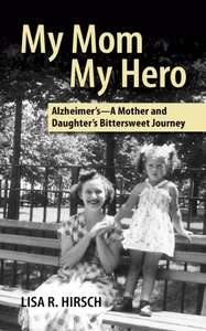 My Mom My Hero: Alzheimer's - A Mother and Daughter's Bittersweet Journey - Kindle Edition now Free @ Amazon