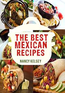 Free Kindle Books: The Best Mexican Recipes: A Mexican Cookbook For Taqueria-Style Home Cooking @ Amazon