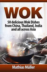 50 delicious Wok Dishes from China, Thailand, India and all across Asia - Free on Amazon Kindle