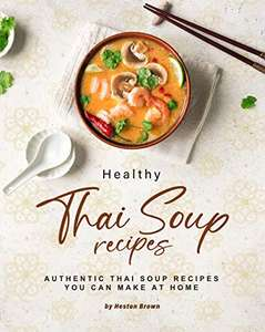 free Kindle eBook: Healthy Thai Soup Recipes: Authentic Thai Soup Recipes You Can Make at Home @ Amazaon
