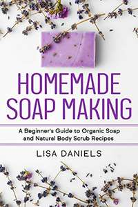 Homemade Soap Making: A Beginner's Guide to Organic Soap and Natural Body Scrub Recipes Kindle Edition - Free at Amazon