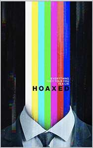 Hoaxed: Everything They Told You is a Lie Kindle Edition FREE at Amazon