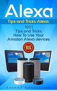 Alexa: 1001 Tips and Tricks How To Use Your Amazon Alexa devices FREE at Amazon