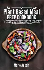 Plant Based Meal Prep Cookbook: 100 Delicious Recipes Vegan and Gluten Free, Healthy Cookbooks Kindle Edition - Free @ Amazon