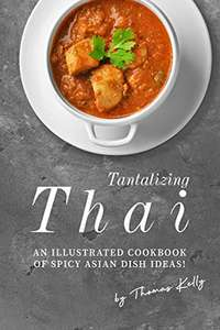 Tantalizing Thai Recipes: An Illustrated Cookbook of Spicy Asian Dish Ideas! Kindle Edition FREE at Amazon