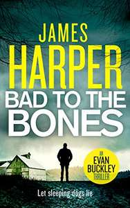 Bad To The Bones: An Evan Buckley Crime Thriller (Evan Buckley Thrillers Book 1) Kindle Edition by James Harper Free @ Amazon