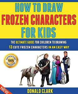 How To Draw Frozen Characters For Kids: The Ultimate Guide For Children Kindle Edition - Free @ Amazon