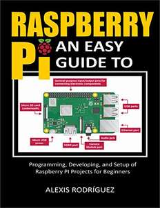 Raspberry Pi: An Easy Guide to Programming, Developing, and Setup of Raspberry PI Projects for Beginners - free Kindle edition @ Amazon