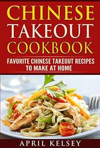 free Kindle eBook: Chinese Takeout Cookbook: Favourites Chinese Takeout Recipes To Make At Home @ Amazon