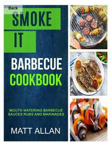 Smoke it: Barbecue Cookbook: Mouth Watering Barbecue Sauces Rubs And Marinades Kindle Book Free on Amazon