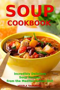 Soup Cookbook: Incredibly Delicious Soup Recipes from the Mediterranean Diet FREE at Amazon